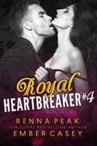 Royal Heartbreaker #4 eBook by Ember Casey, Renna Peak