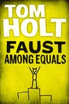 Faust Among Equals ebook by Tom Holt