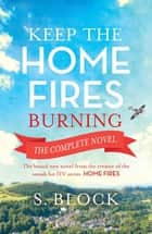 Keep the Home Fires Burning - The Complete Novel ebook by S. Block