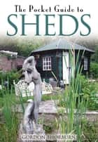 The Pocket Guide to Sheds ebook by Gordon Thorburn