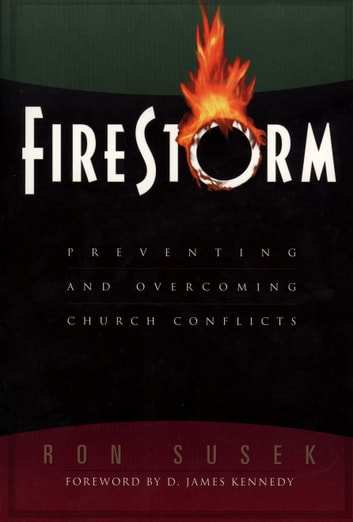 Firestorm - Preventing and Overcoming Church Conflicts ebook by Ron Susek