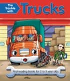 The Trouble with Trucks - First Reading Books for 3 to 5 Year Olds ebook by Nicola Baxter