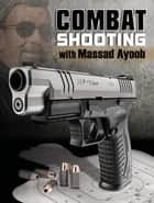 Combat Shooting with Massad Ayoob ebook by Massad Ayoob
