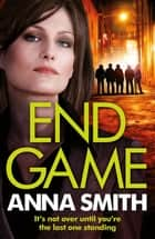 End Game - the most addictive, nailbiting gangster thriller of the year ebook by Anna Smith