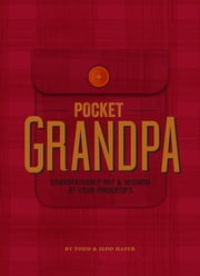 The Pocket Grandpa - Grandfatherly Wit & Wisdom At Your Fingertips ebook by Jedd Hafer,Todd Hafer