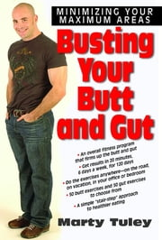 Busting Your Butt and Gut ebook by Marty Tuley