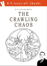 The Crawling Chaos ebook by H. Phillips Lovecraft,W.V. Jackson