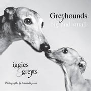 Greyhounds Big and Small - Iggies and Greyts ebook by Amanda Jones