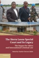 The Sierra Leone Special Court and its Legacy ebook by Charles Chernor Jalloh