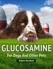 Glucosamine for Dogs and Other Pets ebook by Robert Davidson