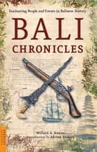 Bali Chronicles - Fascinating People and Events in Balinese History ebook by Willard A. Hanna, Adrian Vickers