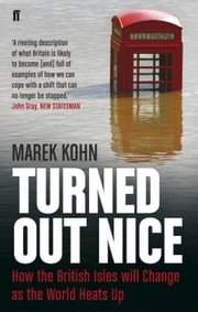 Turned Out Nice - How the British Isles will Change as the World Heats Up ebook by Marek Kohn