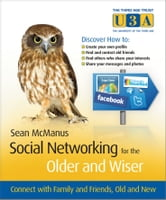 Social Networking for the Older and Wiser - Connect with Family and Friends, Old and New ebook by Sean  McManus