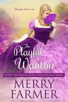 The Playful Wanton ebook by Merry Farmer