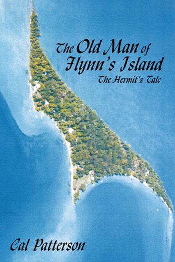 The Old Man Of Flynns Island Ebook By Cal Patterson 9781449001216