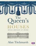 The Queen's Houses eBook by Alan Titchmarsh