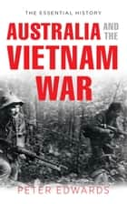 Australia and the Vietnam War ebook by Peter (Fullarton)  Edwards