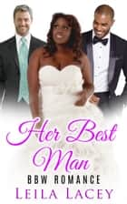 Her Best Man - A BBW Romance ebook by Leila Lacey