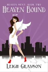 Heaven Bound (Heaven Sent, Book 2) ebook by Leigh Grayson