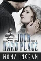 Between a Jock and a Hard Place ebook by Mona Ingram