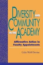 Diversity and Community in the Academy - Affirmative Action in Faculty Appointments ebook by Celia Wolf-Devine
