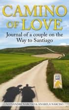 Camino of Love ebook by Alexandre Narciso, Anabela Narciso