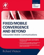 Fixed/Mobile Convergence and Beyond: Unbounded Mobile Communications ebook by Watson, Richard