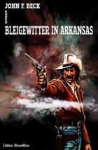 Bleigewitter in Arkansas ebook by John F. Beck