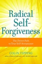 Radical Self-Forgiveness ebook by Tipping Colin