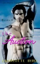 The Auction - The Auction, #4 ebook by Charlotte Byrd