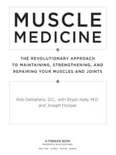 Muscle Medicine - The Revolutionary Approach to Maintaining, Strengthening, and Repairing Your Muscles and Joints ebook by Rob DeStefano,Joseph Hooper