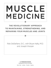Muscle Medicine - The Revolutionary Approach to Maintaining, Strengthening, and Repairing Your Muscles and Joints ebook by Rob DeStefano,Bryan Kelly,Joseph Hooper