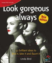 Look Gorgeous Always: 52 Brilliant Ideas to Find It, Fake It and Flaunt It ebook by Bird, Linda