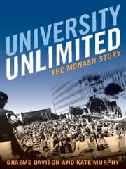 University Unlimited - The Monash story ebook by Graeme Davison and Kate Murphy