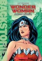 Wonder Woman: Amazon Warrior (Backstories) ebook by Steve Korte