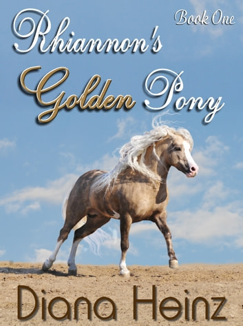 Rhiannon's Golden Pony ebook by Diana Heinz