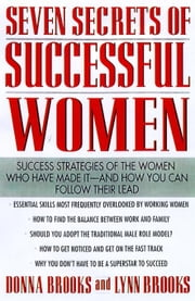 Seven Secrets of Successful Women: Success Strategies of the Women Who Have Made It - And How You Can Follow Their Lead ebook by Brooks, Donna
