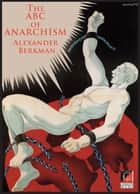 THE ABC OF ANARCHISM ebook by Alexander Berkman,Peter E. Newell