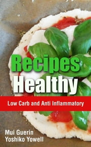 Recipes Healthy: Low Carb and Anti Inflammatory ebook by Mui Guerin,Yoshiko Yowell