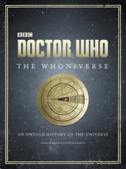 Doctor Who: The Whoniverse - The Untold History of Space and Time ebook by Justin Richards,George Mann