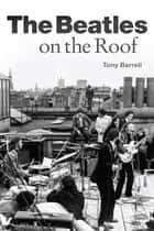 The Beatles on the Roof ebook by Tony Barrell