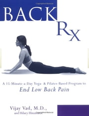 Back RX - A 15-Minute-a-Day Yoga- and Pilates-Based Program to End Low Back Pain ebook by Hilary Hinzmann,Vijay Vad, M.D.