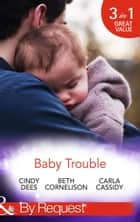 Baby Trouble: The Spy's Secret Family (Top Secret Deliveries, Book 4) / Operation Baby Rescue (Top Secret Deliveries, Book 5) / Cowboy's Triplet Trouble (Top Secret Deliveries, Book 6) (Mills & Boon By Request) ebook by Cindy Dees, Beth Cornelison, Carla Cassidy