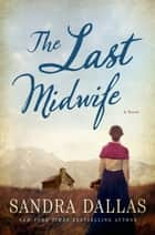 The Last Midwife - A Novel ebook by Sandra Dallas