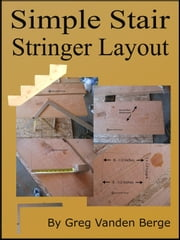 Simple Stair Stringer Layout ebook by Greg Vanden Berge
