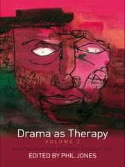 Drama as Therapy Volume 2 - Clinical Work and Research into Practice ebook by Phil Jones