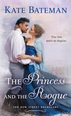 The Princess and the Rogue - A Bow Street Bachelors Novel ebook by Kate Bateman