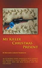 My Killer Christmas Present ebook by Richard Carson Harrison