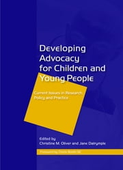 Developing Advocacy for Children and Young People - Current Issues in Research, Policy and Practice ebook by Jane Dalrymple,Christine Oliver,Maureen Winn Oakley,Elaine Chase,Anne Crowley,Perpetua Kirby,Sophie Laws,Andrew Pithouse,Abigail Knight,Jane Boylan,Hilary Horan