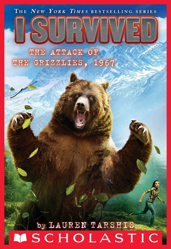 I Survived the Attack of the Grizzlies, 1967 (I Survived #17) ebook by Lauren Tarshis